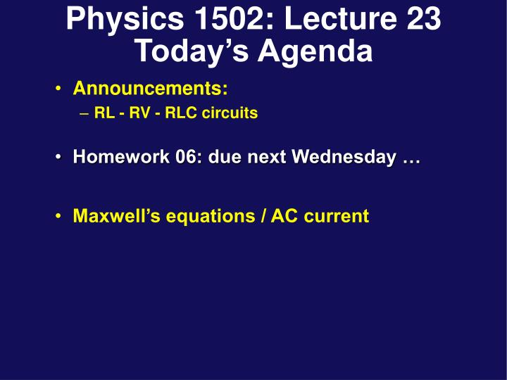 Physics 1502 lecture 23 today s agenda