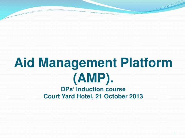Aid management platform amp dps induction course court yard hotel 21 october 2013