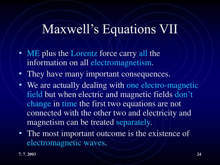 Maxwell's Equations VII
