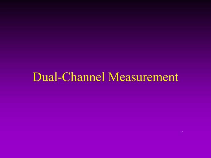 Dual-Channel Measurement