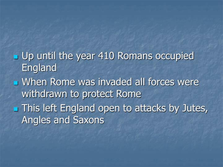 Up until the year 410 Romans occupied England