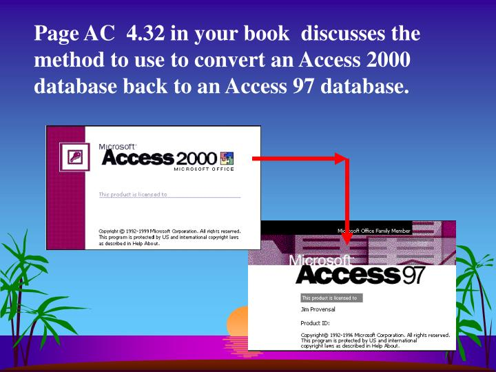 Page AC  4.32 in your book  discusses the method to use to convert an Access 2000 database back to an Access 97 database.