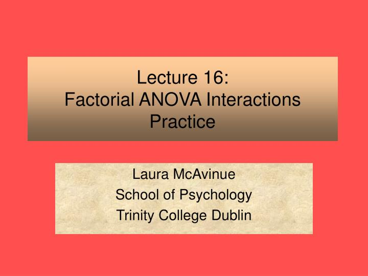 lecture 16 factorial anova interactions practice