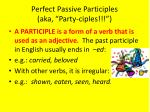perfect passive participles aka party ciples