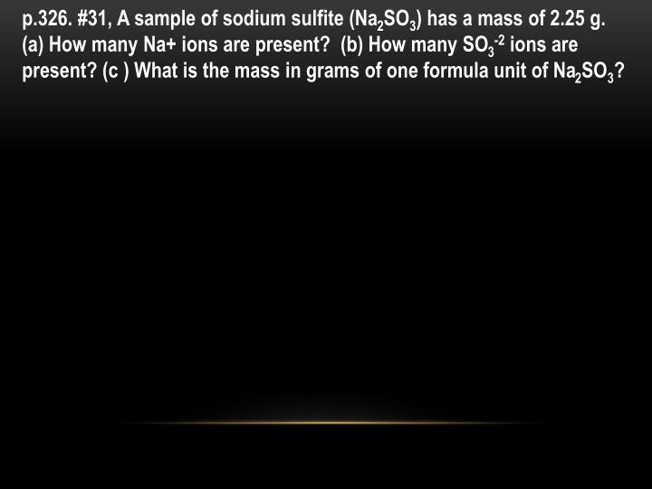 P.326. #31, A sample of sodium sulfite (Na