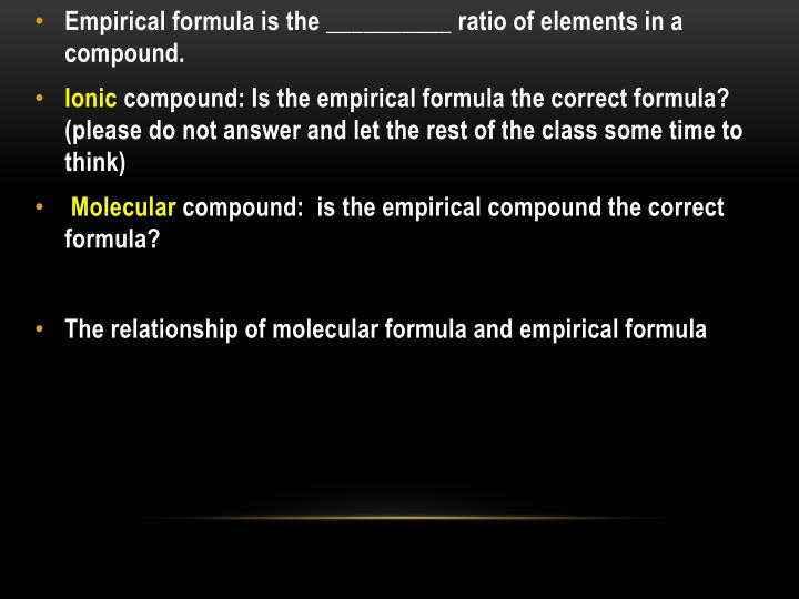 Empirical formula is the __________ ratio of elements in a compound.