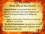 did you know three oils of the church
