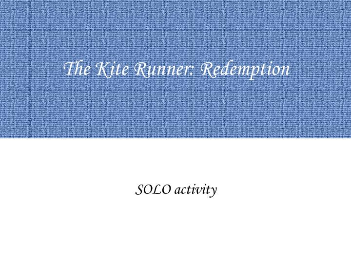 the kite runner forgiveness and redemption theme essay In this quote rahim khan talks about how baba's wrong doings caused him to live a life of redemption in order to forgive himself and find peace amir says this to hassan's son, to show that he has forgiven himself for all the wrong thing which he did in his youth.
