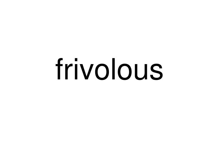 frivolous