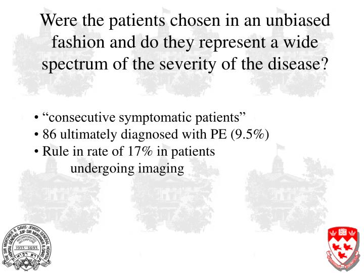 Were the patients chosen in an unbiased fashion and do they represent a wide spectrum of the severity of the disease?