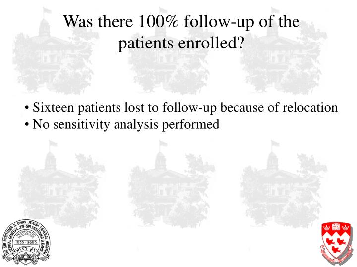 Was there 100% follow-up of the patients enrolled?