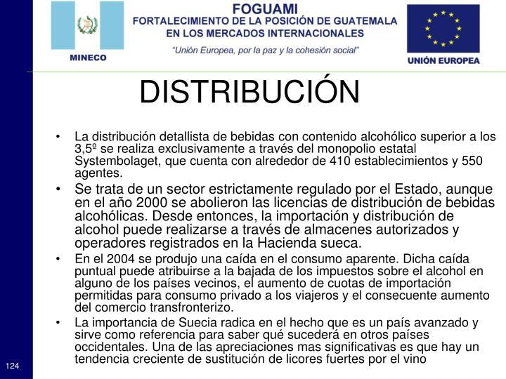 La distribución detallista de bebidas con contenido alcohólico superior a los 3,5º se realiza exclusivamente a través del monopolio estatal Systembolaget, que cuenta con alrededor de 410 establecimientos y 550 agentes.