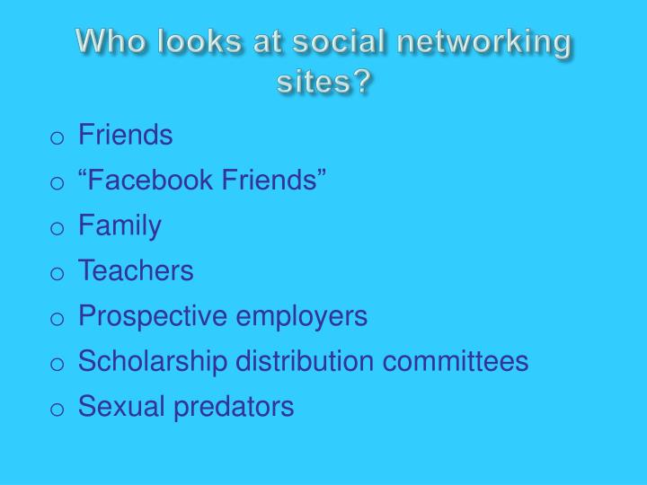Who looks at social networking sites?