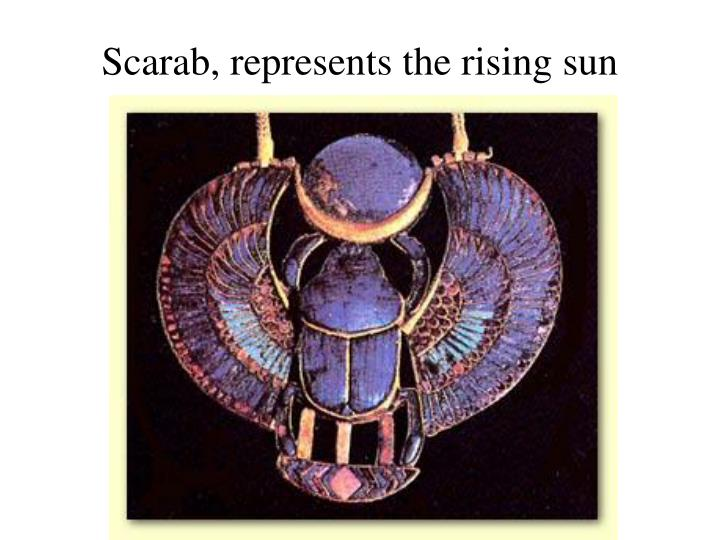 Scarab, represents the rising sun