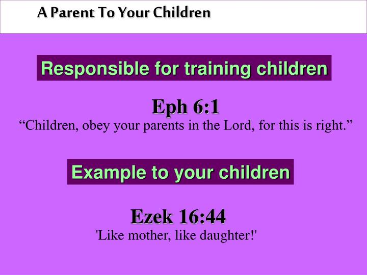A Parent To Your Children