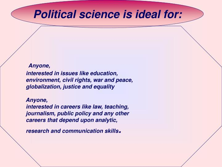 Political science is ideal for: