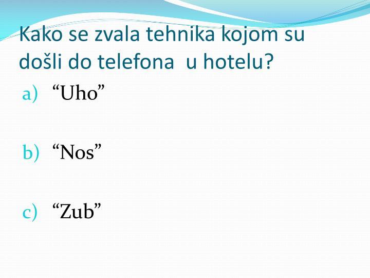 Kako se zvala tehnika kojom su došli do telefona  u hotelu?