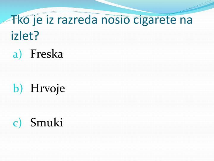 Tko je iz razreda nosio cigarete na izlet?