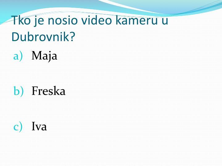 Tko je nosio video kameru u Dubrovnik?