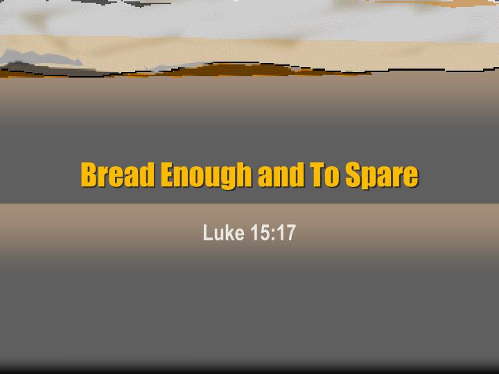 Bread enough and to spare