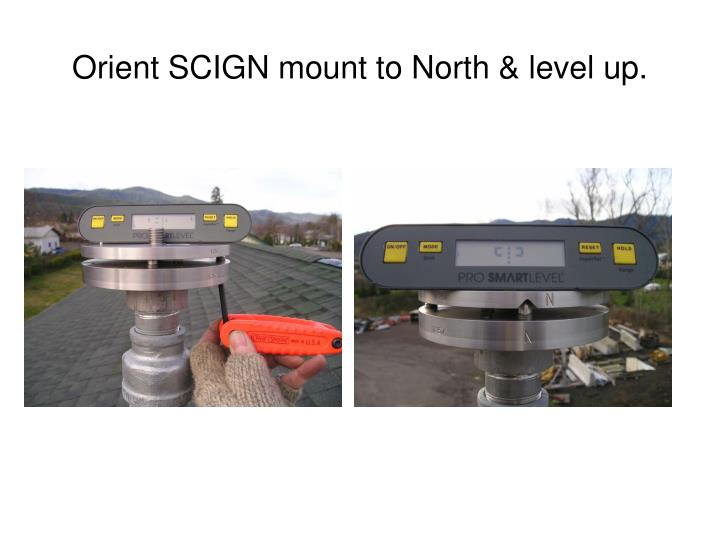 Orient SCIGN mount to North & level up.