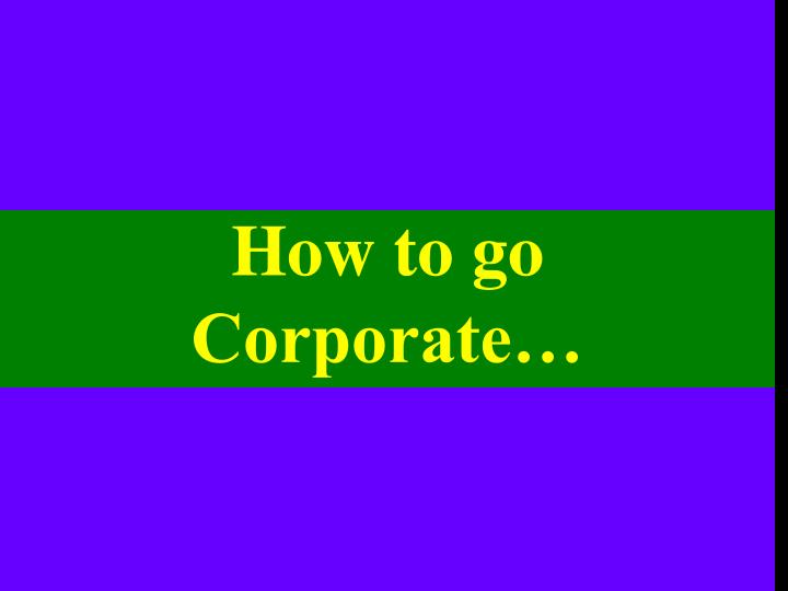 how to go corporate