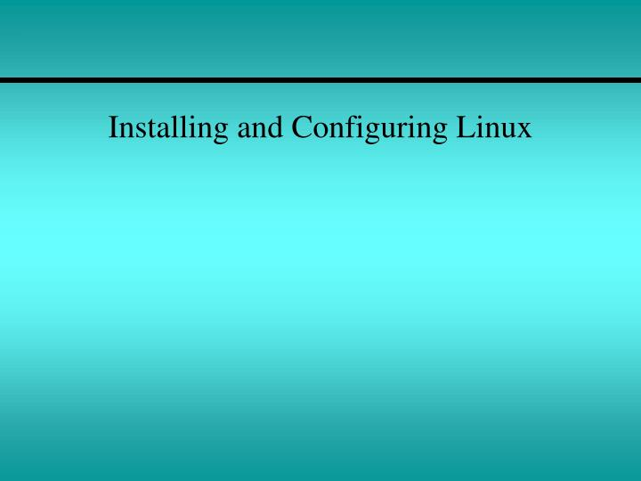Installing and Configuring Linux