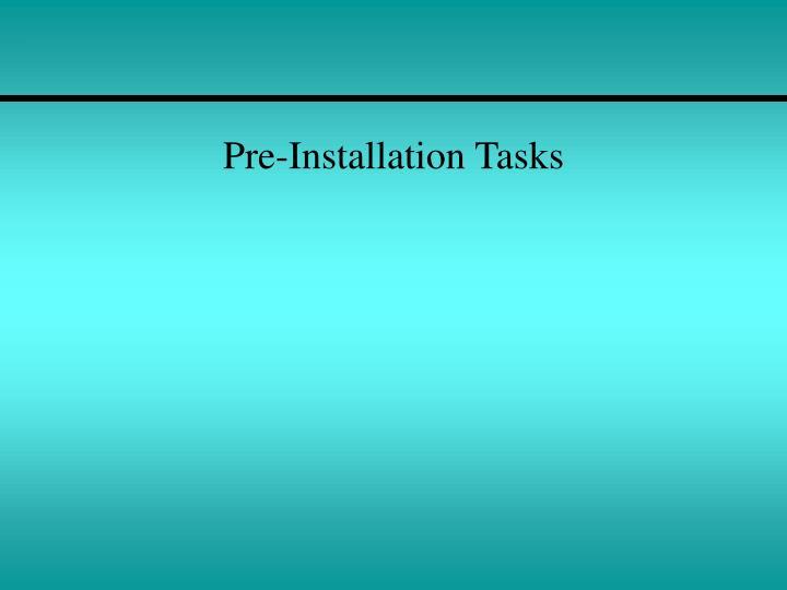 Pre installation tasks