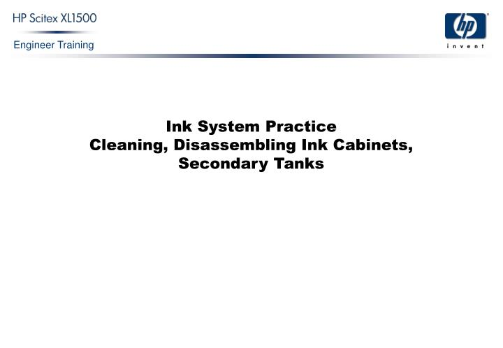 ink system practice cleaning disassembling ink cabinets secondary tanks n.