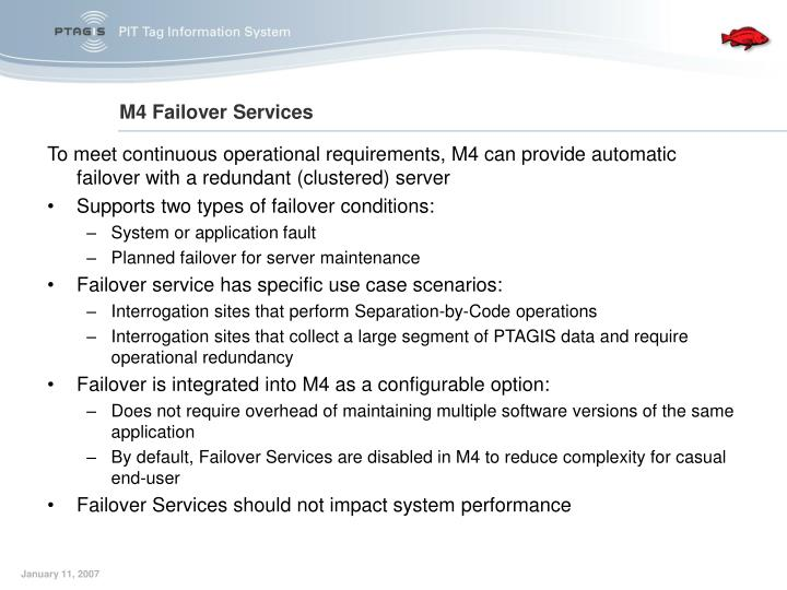 To meet continuous operational requirements, M4 can provide automatic failover with a redundant (clustered) server