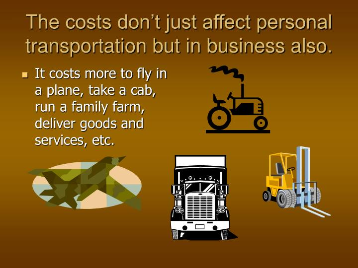 The costs don t just affect personal transportation but in business also