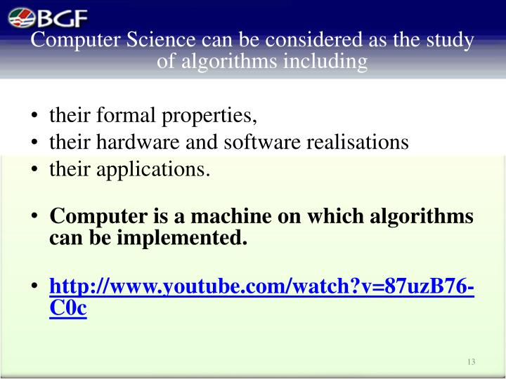 Computer Science can be considered as the study of algorithms including