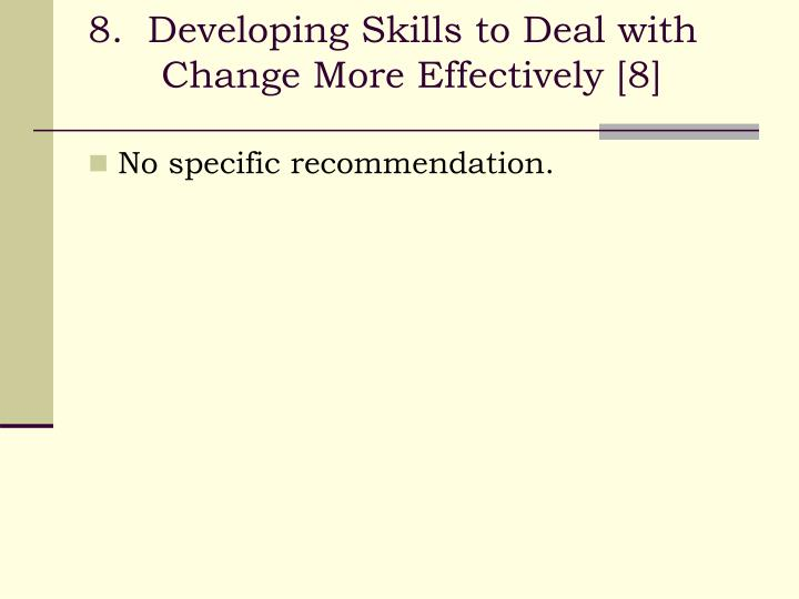 8.  Developing Skills to Deal with Change More Effectively [8]