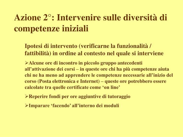 Azione 2°: Intervenire sulle diversità di competenze iniziali
