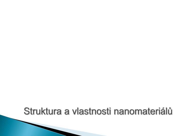 Struktura a vlastnosti nanomateri l