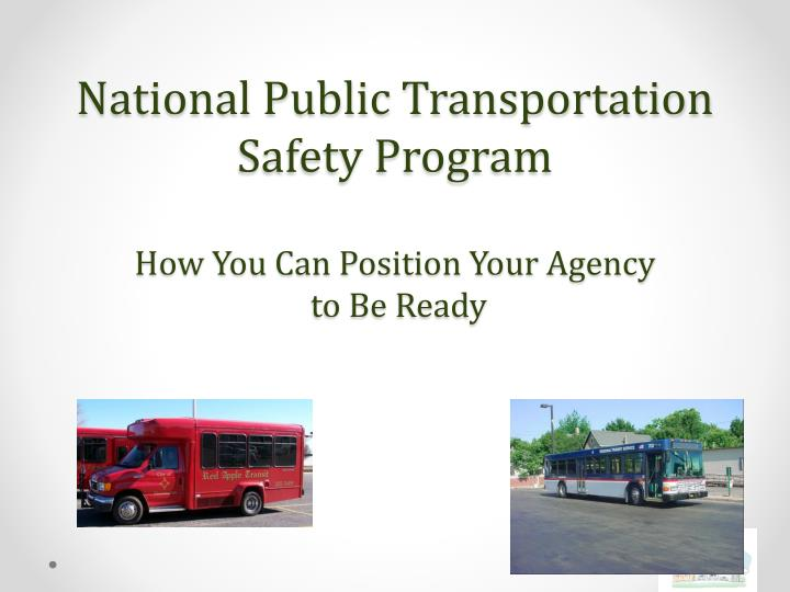 National public transportation safety program how you can position your agency to be ready