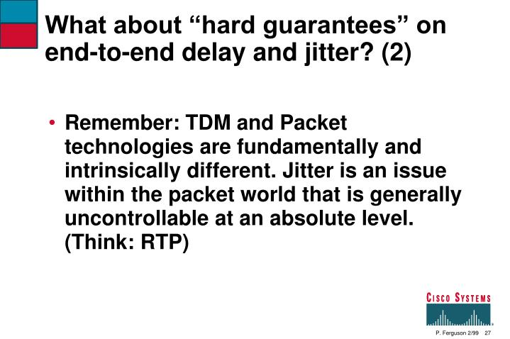 """What about """"hard guarantees"""" on end-to-end delay and jitter? (2)"""