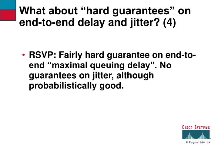 """What about """"hard guarantees"""" on end-to-end delay and jitter? (4)"""