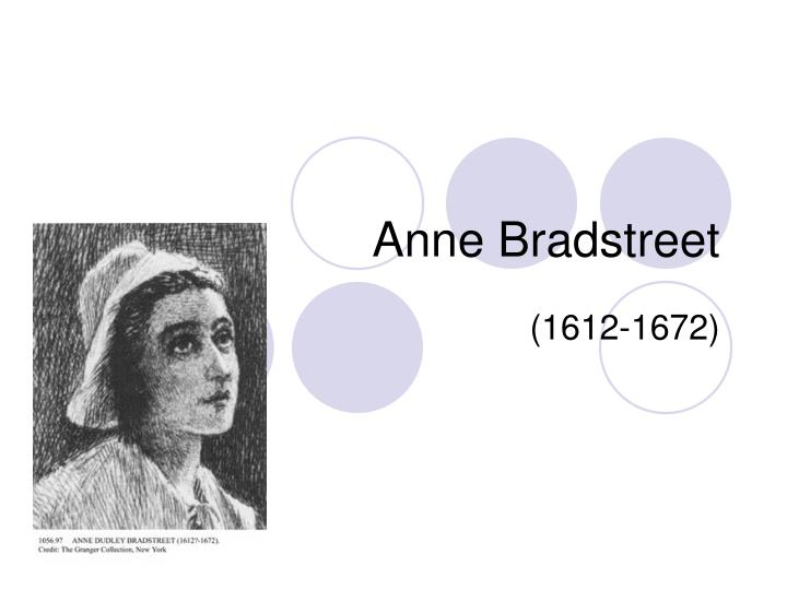 anne bradstreet and the puritan community Most of the poems included in anne bradstreet's set of literary pieces have a conventional style and form, that dwelve with religion, history and politics she was a sworn puritan which reflected her poems about her struggle to accept the adversity of the puritan colony.