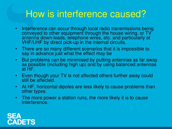 Interference can occur through local radio transmissions being conveyed to other equipment through the house wiring, or TV antenna down-leads, telephone wires, etc. and particularly at VHF/UHF by direct pick-up in the internal circuits.