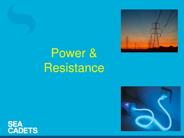Power & Resistance