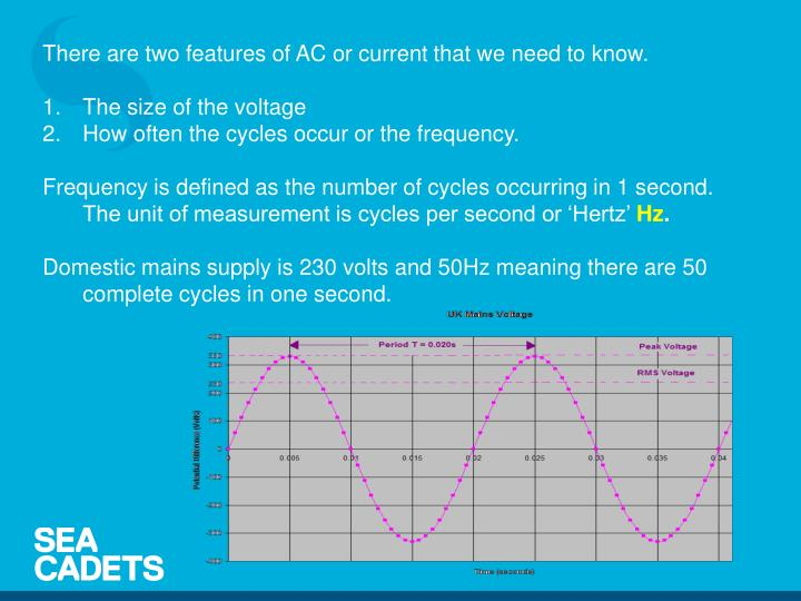 There are two features of AC or current that we need to know.