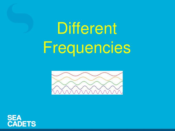 Different Frequencies