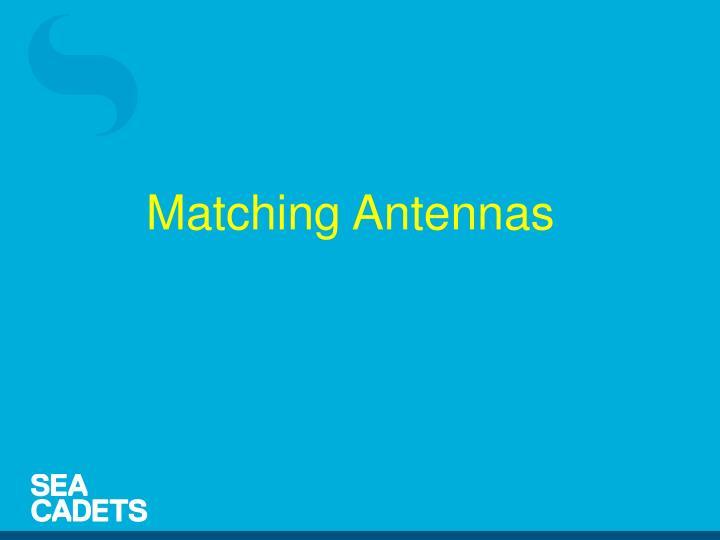 Matching Antennas