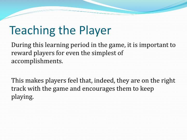 Teaching the Player