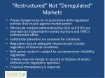 restructured not deregulated markets