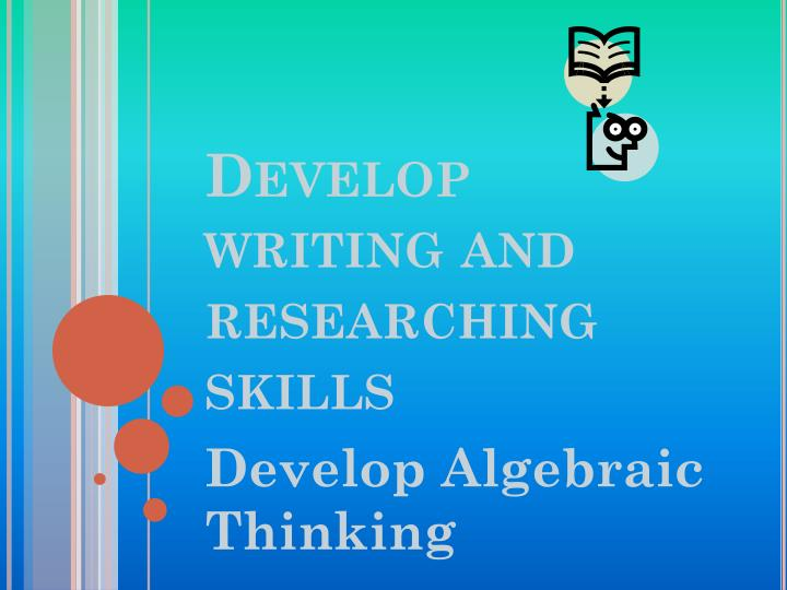 Develop writing and researching skills