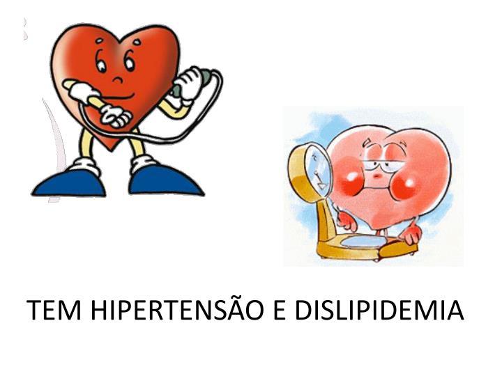 TEM HIPERTENSÃO E DISLIPIDEMIA