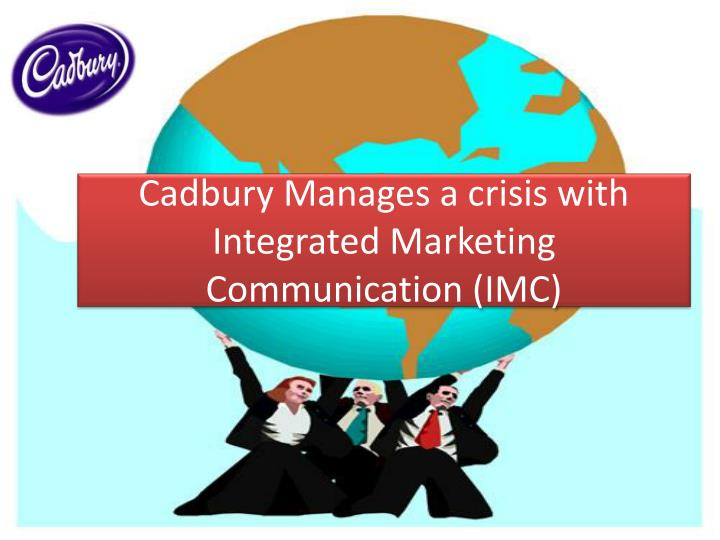 cadbury manages a crisis with integrated marketing communications