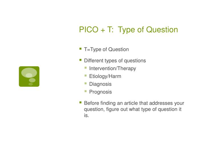 PICO + T:  Type of Question